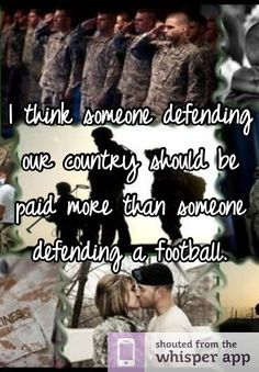 I think someone defending our country should be paid more than someone defending a football.