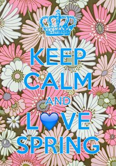 keep calm and love spring / created with Keep Calm and Carry On for iOS #keepcalm #spring #flowers