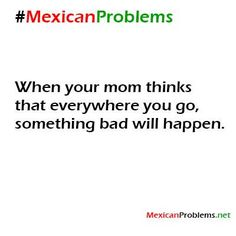 Mexican Problem!! AY DIOS MIO, THIS IS SO TRUE!!! She even blesses me when I go to work!!