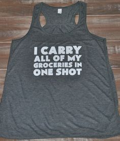 I Carry All Of My Groceries In One Shot Tank Top - Workout Shirt For Women