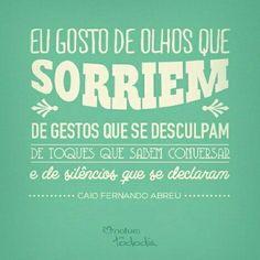 """""""Eu gosto de olhos que sorriem, de gestos que se desculpam, de toques que sabem conversar."""" - Caio Fernando Abreu"""