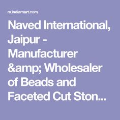 Naved International, Jaipur - Manufacturer &  Wholesaler of Beads and Faceted Cut Stones - Mobile Site