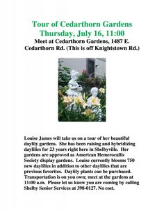 Tour of Cedarthorn Gardens – Louise James (who is also exhibiting her daylilies at the Horizon Center on July 8th) will be hosting a tour of her gardens. Daylilies may also be purchased.