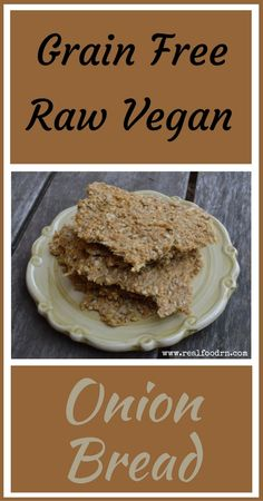 Addicting Grain Free Raw Vegan Onion Bread This bread is the most amazing grain free raw bread on the planet I use it for sandwiches as a cracker and even crumbles on top. Best Gluten Free Recipes, Raw Vegan Recipes, Paleo, Keto, Healthy Recipes, Healthy Vegan Snacks, Vegan Foods, Raw Cracker Recipes, Raw Vegan Dinners