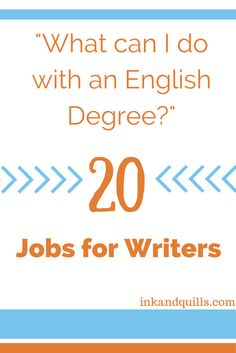 A list of jobs for writers and those who are considering getting an English degree. http://inkandquills.com/2015/04/25/what-can-i-do-with-an-english-degree-20-jobs-for-writers/