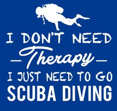 Scuba diving best therapy                                                                                                                                                                                 More