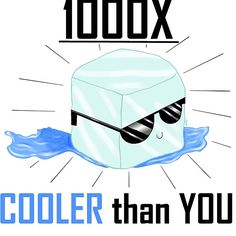 1000X COOLER than YOU, for sale in my shop, Redbubble.