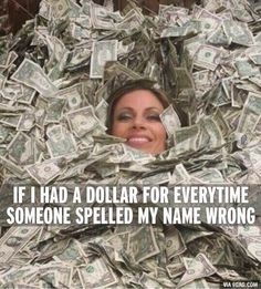 Yeah... Oh my goodness yes u have no idea! Or for every time someone pronounced it wrong.