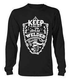 WELDER Keep Calm And Let  Handle It  Welder shirt, Welder mug, Welder gifts, Welder quotes funny #Welder #hoodie #ideas #image #photo #shirt #tshirt #sweatshirt #tee #gift #perfectgift #birthday #Christmas