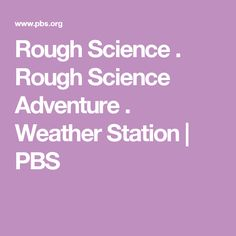 Rough Science . Rough Science Adventure . Weather Station   PBS