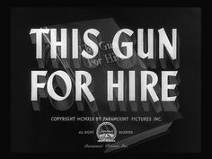 The beginning....  This gun for hire 1942 movie title