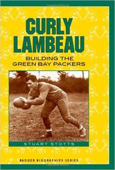 Book - Curly Lambeau: Building the Green Bay Packers (Badger Biographies Series): by Stuart Stotts Green Packers, Nfl Green Bay, Packers Nfl, Curly Lambeau, Nfl History, Aleta, Reading Levels, Great Team, Historical Society