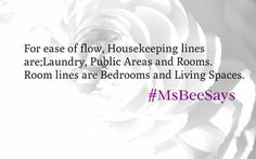For ease of flow, housekeeping lines are the Laundry, public areas and rooms. Room lines are the bedrooms and living spaces. Questions? Email msbeeshouse@gmail.com