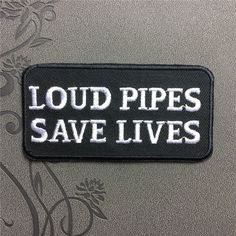 Loud pipes save lives Embroidered Patch patches Iron-On Patches sew on patches Note patch