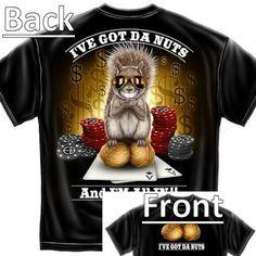 "$16.95 ""I've Got Da Nuts"" poker t-shirt from www.pokertshirts.ca"