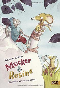 Mucker & Rosine: Roman mit farbigen Illustrationen von Barbara Scholz von Kristina Andres http://www.amazon.de/dp/3407820925/ref=cm_sw_r_pi_dp_xu5rwb0N1NC4Z