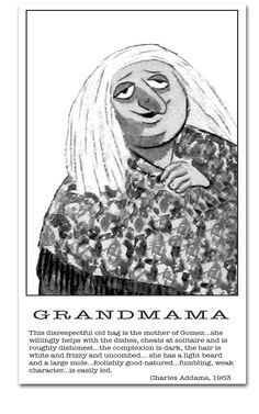 Grandmama (or Eudora Addams) is a fictional character in the Addams Family, created by Charles Addams for The New Yorker magazine. Grandmama is Gomez Addams' mother and Pugsley and Wednesday's paternal grandmother. Original Addams Family, Addams Family Cartoon, The Addams Family 1964, Addams Family Tv Show, Addams Family Costumes, Family Tv Series, Addams Family Values, Adams Family, Gomez And Morticia