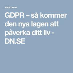 GDPR – så kommer den nya lagen att påverka ditt liv - DN.SE
