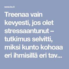Treenaa vain kevyesti, jos olet stressaantunut – tutkimus selvitti, miksi kunto kohoaa eri ihmisillä eri tavalla | Kuntoilu | HS