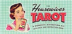 The Housewives Tarot: A Domestic Divination Kit by Paul Kepple