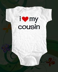 i love my cousin  funny saying printed on by cuteandfunnykids, $15.00