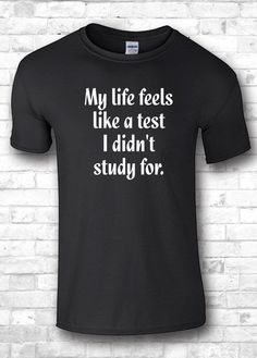 My life feels like a test I didn't study for #humor #funnysaying #tshirts #lifeisatest #commissionlink #celebratetheeveryday