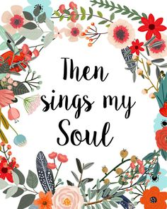 Then sings My soul Typography Print Printable by PaperStormPrints