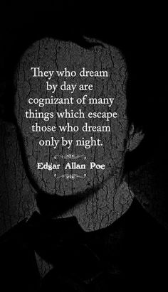 One of my favorite Edgar Allan Poe quotes! Great Quotes, Quotes To Live By, Inspirational Quotes, Genius Quotes, Edgar Allan Poe, Edgar Allen Poe Quotes, Words Quotes, Wise Words, Sayings