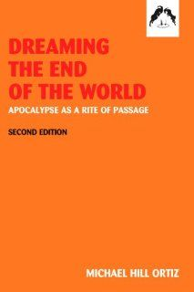 Dreaming the End of the World: Apocalypse as a Rite of Passage by Michael Ortiz Hill. Save 22 Off!. $15.60. Publisher: Spring; 2nd edition (September 2004). Author: Michael Ortiz Hill. Edition - 2nd. Publication: September 2004