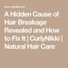 A Hidden Cause of Hair Breakage Revealed and How to Fix It | CurlyNikki | Natural Hair Care