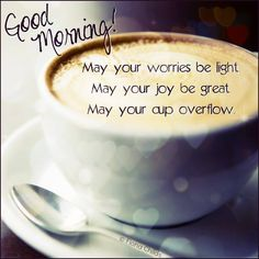 May your worries be light / May your joy be great / May your cup overflow Happy Coffee, I Love Coffee, Coffee Break, My Coffee, Good Morning Love, Good Morning Greetings, Good Morning Quotes, Morning Pics, Morning Images