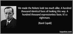 Google-funn av biletet http://izquotes.com/quotes-pictures/quote-we-made-the-robots-look-too-much-alike-a-hundred-thousand-identical-faces-a...