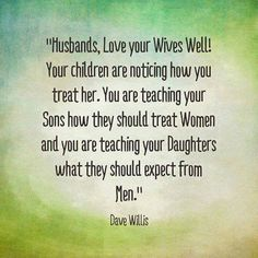 Dave Willis marriage quote davewillis.org husbands love wives well children watching sons daughters