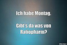 Ich habe Montag.  Gibt's da was von Ratiopharm? ... gefunden auf https://www.istdaslustig.de/spruch/2061 #lustig #sprüche #fun #spass