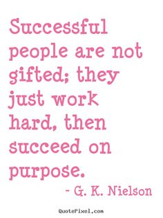 G.+K.+Nielson+picture+quotes+-+Successful+people+are+not+gifted;+they+just..+-+Success+quote
