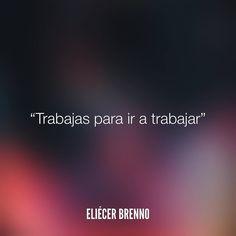 Trabajas para ir a trabajar Eliécer Brenno  La Causa http://ift.tt/2ggOU9J  #trabajo #quotes #writers #escritores #EliecerBrenno #reading #textos #instafrases #instaquotes #panama #poemas #poesias #pensamientos #autores #argentina #frases #frasedeldia #CulturaColectiva #letrasdeautores #chile #versos #barcelona #madrid #mexico #microcuentos #nochedepoemas #megustaleer #accionpoetica #colombia #venezuela