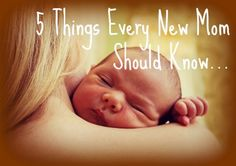 5 Things Every New Mom Should Know