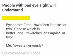 I recently got glasses and this is the worst, and I'm horrible at making decisions so it's even worse because of that
