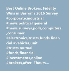 Best Online Brokers: Fidelity Wins in Barron's 2016 Survey #corporate,industrial #news,political,general #news,surveys,polls,computers,consumer #electronics,trusts,funds,financial #vehicles,unit #trusts,mutual #funds,financial #investments,online #brokers,after #hours #trading,financial #services,investing,securities,technology…