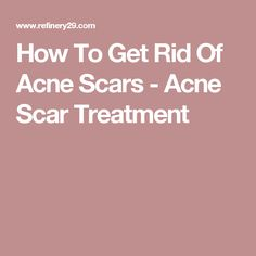 How To Get Rid Of Acne Scars - Acne Scar Treatment