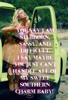 Yep! Takes a tough guy to handle a southern girl!