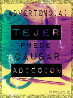 Advertencia: Tejer puede causar adicción Knitting Quotes, Knitting Humor, Crochet Humor, Knitting Yarn, Hand Knitting, Crochet Baby, Knit Crochet, Crochet Butterfly, Special Images