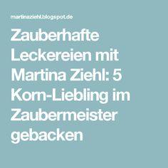 Zauberhafte Leckereien mit Martina Ziehl: 5 Korn-Liebling im Zaubermeister gebacken
