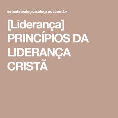 [Liderança] PRINCÍPIOS DA LIDERANÇA CRISTÃ