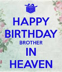 Best Happy Birthday Wishes To Brother In Heaven Image Collection