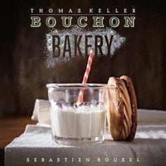 Bouchon Bakery by Thomas Keller and Sebastien Rouxel