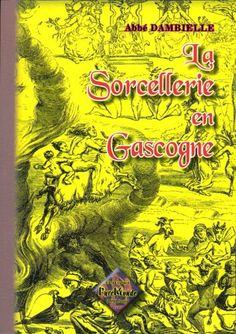La sorcellerie en Gascogne de Abbé Dambielle http://www.amazon.fr/dp/2846186278/ref=cm_sw_r_pi_dp_DfcVwb1GETGBH