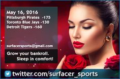 Sports Betting Picks. MLB Baseball for Monday, May 16, 2016. (surfacersports@gmail.com)  Toronto Blue Jays -130 Pittsburgh Pirates  -175 Detroit Tigers -160