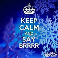 Brrr---------- It is extremely cold today, so yes Brrrrrrrrrrrrrrr!!!!!!!!!!!!!!!!