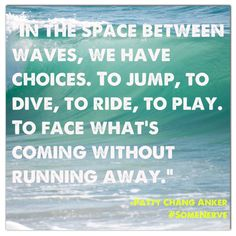 """We have choices"" - Some Nerve quote to share - Patty Chang Anker #brave #ocean"